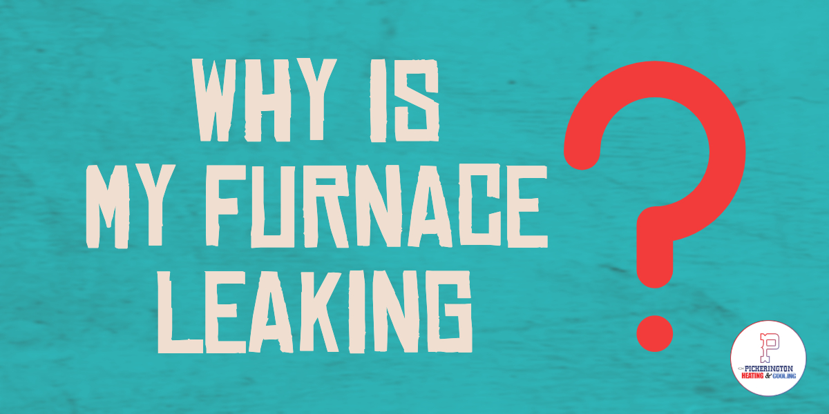 Why is My Furnace Leaking?